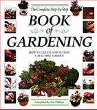 Complete Step-by-Step Book of Gardening, Sue Phillips, 1551104997