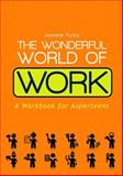 The Wonderful World of Work : A Workbook for Asperteens, Purkis, Jeanette, 1849054991