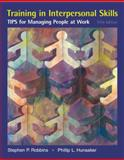 Training in Interpersonal Skills : Tips for Managing People at Work, Robbins, Stephen P. and Hunsaker, Phillip L., 0132354993
