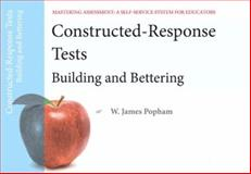 Constructed-Response Tests : Building and Bettering, Popham, W. James, 0132734990