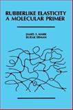 Rubberlike Elasticity : A Molecular Primer, Mark, James E. and Erman, Burak, 0471614998
