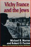 Vichy France and the Jews, Michael R. Marrus and Robert O. Paxton, 0804724997