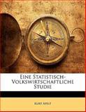 Eine Statistisch-Volkswirtschaftliche Studie, Kurt Apelt, 1141224992