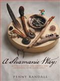 A Shamanic Way:, Penny Randall and Paloma Cervantes, 145256499X