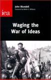 Waging the War of Ideas, John Blundell, 0255365004