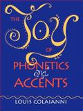 The Joy of Phonetics and Accents, Colaianni, Louis E., 0972745009