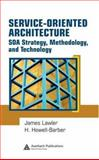 Service-Oriented Architecture : SOA Strategy, Methodology, and Technology, Lawler, James P. and Howell-Barber, H., 1420045008