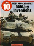 The 10 Most Revolutionary Military Inventions, Glen R. Downey, 1554485002