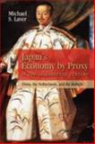 Japan's Economy by Proxy in the Seventeenth Century : China, the Netherlands, and the Bakufu, Laver, Michael, 1604975008