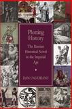 Plotting History : The Russian Historical Novel in the Imperial Age, Ungurianu, Dan, 0299225003