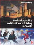 Motivation, Ability and Confidence Building in People, MacKay, Adrian, 0750665009