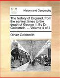 The History of England, from the Earliest Times to the Death of George II by Dr Goldsmith, Oliver Goldsmith, 1140935003