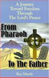 From Pharaoh to the Father, Kay Murdy, 0893905003