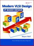 Modern VLSI Design : IP-Based Design, Wolf, Wayne, 0137145004