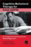 Cognitive-Behavioral Therapy for Adult ADHD, J. Russell Ramsay and Anthony L. Rostain, 0415955009