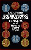 Entertaining Mathematical Teasers and How to Solve Them, J. A. H. Hunter, 0486245004