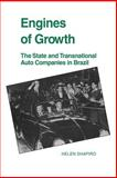 Engines of Growth : The State and Transnational Auto Companies in Brazil, Shapiro, Helen, 0521025001