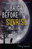 Bright Before Sunrise, Tiffany Schmidt, 0802735002