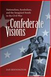 Confederate Visions : Nationalism, Symbolism, and the Imagined South in the Civil War, Binnington, Ian, 0813935008