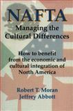 NAFTA : Managing the Cultural Differences, Moran, Robert T. and Abbott, Jeffrey D., 0884155005