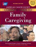 American Cancer Society Complete Guide to Family Caregiving, Julia A. Bucher and Peter S. Houts, 094423500X