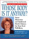Whose Body Is It Anyway? : Smart Alternative and Traditional Health Choices for Your Total Well-being, Kenley, Joan and Arpels, John C., 1557045003
