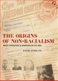 The Origins of Non-Racialism : White Opposition to Apartheid in the 1950s, Everatt, David, 186814500X