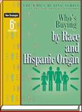 Who's Buying by Race and Hispanic Origin, 6th Ed, Editors of New Strategist Publications, 1935775006
