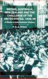 Britain, Australia, New Zealand and the Challenge of the United States, 1934-46 : A Study in International History, Orders, Paul G. A., 0333775007