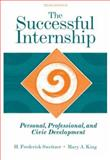 The Successful Internship : Personal, Professional, and Civic Development, Sweitzer, H. Frederick and King, Mary A., 049538500X
