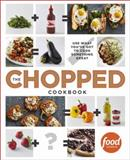 The Chopped Cookbook, Food Network Kitchens, 0770435009