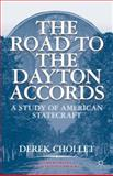 The Road to the Dayton Accords : A Study of American Statecraft, Chollet, Derek, 1403965005