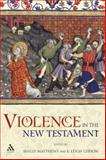 Violence in the New Testament, Matthews, Shelly and Gibson, Leigh, 0567025004