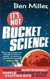 It's Not Rocket Science, Ben Miller, 0751545007