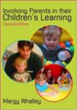 Involving Parents in Their Children's Learning, Whalley, Margy, 1412935008