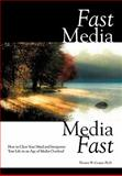Fast Media, Media Fast : How to Clear Your Mind and Invigorate Your Life in an Age of Media Overload, Cooper, Thomas W., 1452085005