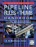 Pipeline Rules of Thumb Handbook : A Manual of Quick, Accurate Solutions to Everyday Pipeline Engineering Problems, McAllister, E. W., 1856175006