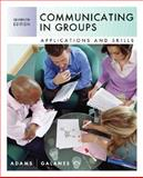 Communicating in Groups : Applications and Skills, Adams, Katherine L. and Galanes, Gloria J., 007338500X