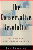 The Conservative Revolution : The Movement That Remade America from Robert Taft to Newt Gingrich, Edwards, Lee, 0684835002