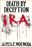 IRA Death by Deception, James C. Woewoda, 0897165004
