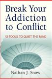 Break Your Addiction to Conflict, Nathan J. Snow, 0985895004
