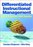 Differentiated Instructional Management : Work Smarter, Not Harder - A Multimedia Kit for Professional Development, Chapman, Carolyn and King, Rita, 1412925002