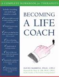 Becoming a Life Coach : A Complete Workbook for Therapists, Skibbins, David, 157224500X