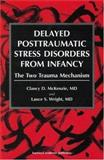 Delayed Post Traumatic Stress Disorder from Infancy : The Two Trauma Mechanism, McKenzie, Clancy D. and Wright, Lance S., 9057025000