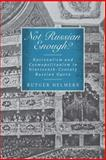 Not Russian Enough? : Nationalism and Cosmopolitanism in Nineteenth-Century Russian Opera, Helmers, Rutger, 1580465005