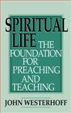 Spiritual Life : The Foundation for Preaching and Teaching, Westerhoff, John H., 0664255000