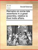 Remarks on Some Late Assertions in a Great Assembly, Relative to East India Affairs, See Notes Multiple Contributors, 1170045006