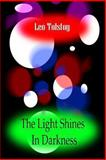 The Light Shines in Darkness, Leo Tolstoy, 1478105003