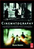 Cinematography : Theory and Practice - Image Making for Cinematographers, Directors and Videographers, Brown, Blain, 0240805003