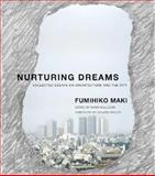 Nurturing Dreams : Collected Essays on Architecture and the City, Maki, Fumihiko, 0262135000